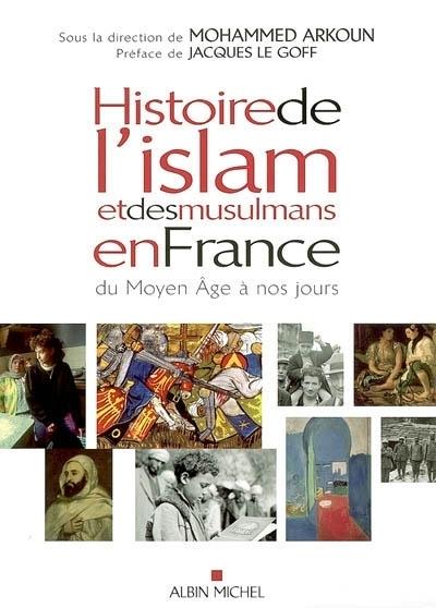 Histoire de l'Islam et des musulmans en France du Moyen-Âge à nos jours