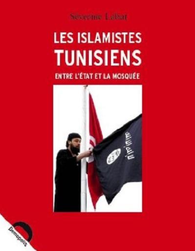 Les islamistes tunisiens. Entre l'Etat et la mosquée