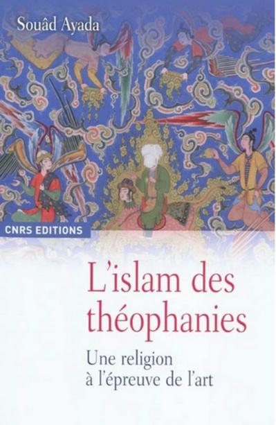 Souâd Ayada : L'Islam des théophanies. Une religion à l'épreuve de l'art.