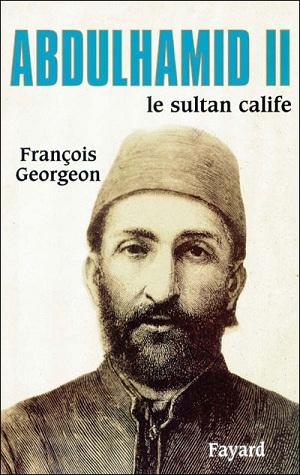 Rencontre avec François Georgeon : le sultan Abdülhamid II (1876-1909) dans l'Histoire Ottomane