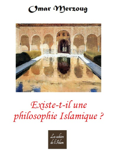 Omar Merzoug. Existe-t-il une philosophie islamique ? (1ere Edition)