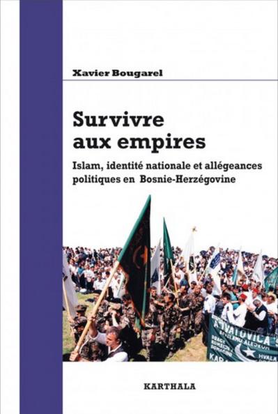 Survivre aux empires. Islam, identité nationale et allégeances politiques en Bosnie-Herzégovine
