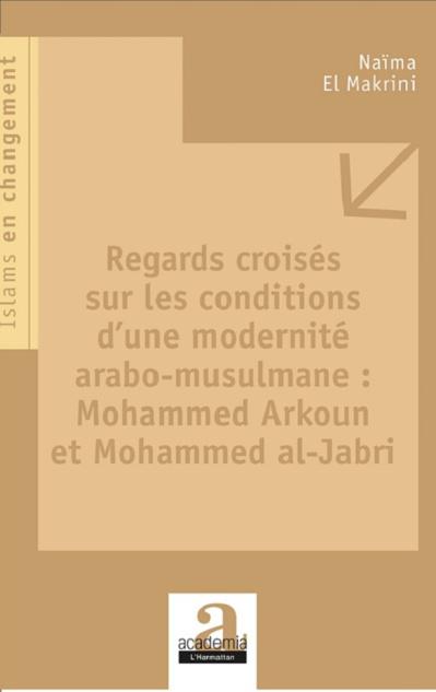 Regards croisés sur les conditions d'une modernité arabo-musulmane