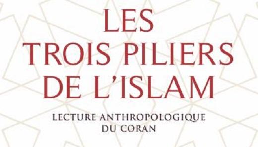 Les trois piliers de l'islam. Lecture anthropologique du Coran de Jacqueline Chabbi