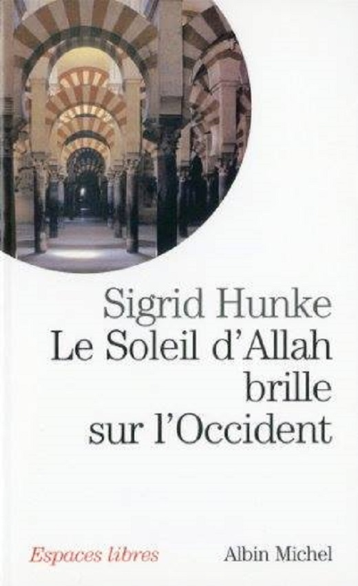 Sigrid Hunke, Le Soleil d'Allah brille sur l'Occident : Notre héritage arabe