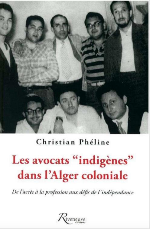 Avocats indigènes dans l'Alger coloniale (Les) : de l'accès à la profession aux défis de l'indépendance