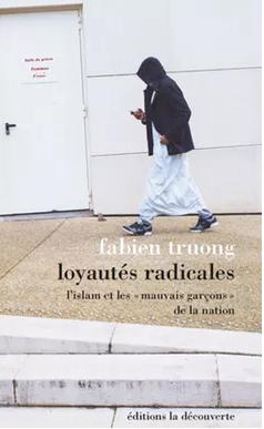 Loyautés radicales, l'islam et les « mauvais garçons » de la nation, 2017.  Éditions de la Découverte, CC BY