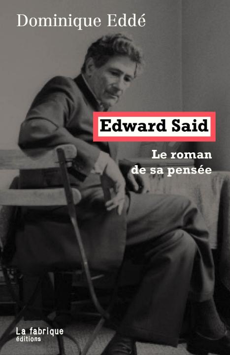 """""""Edward Saïd, le roman de sa pensée"""" de Dominique Eddé"""
