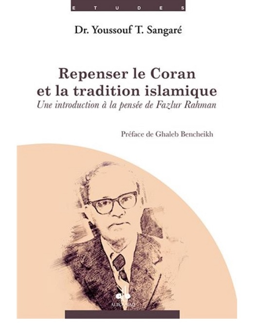 Repenser le Coran et la tradition islamique : une introduction à la pensée de Fazlur Rahman (m. 1988)