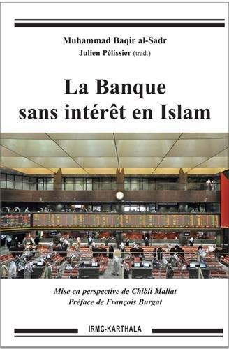 BÂQIR AL-SADR Muhammad, La Banque sans intérêt en Islam, traduction de Julien Pélissier
