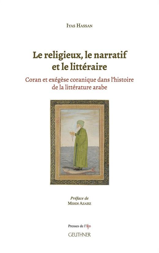 Iyas Hassan, Le religieux, le narratif et le littéraire. Coran et exégèse coranique dans l'histoire de la littérature arabe