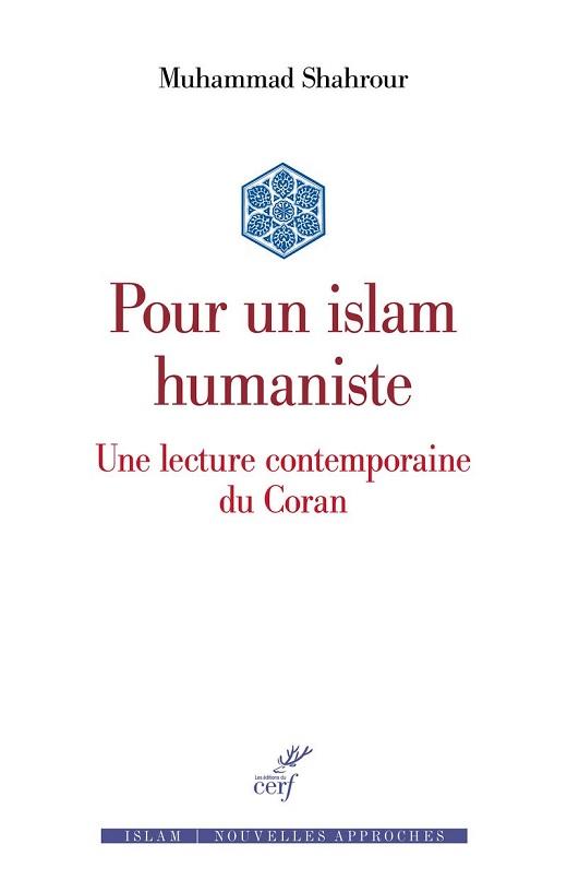 Mohamed Shahrour (trad. Makram Abbès), Pour un islam humaniste. Une lecture contemporaine du Coran
