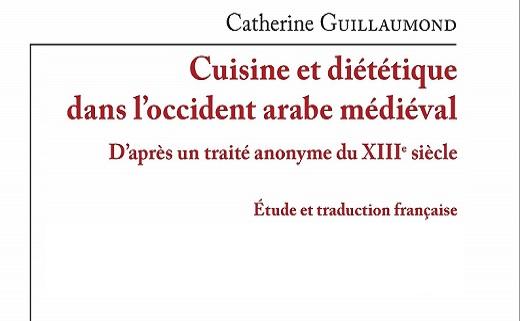 Cuisine et diététique dans l'Occident arabe médiéval d'après un Traité anonyme du xiiie siècle, Guillaumond Catherine.