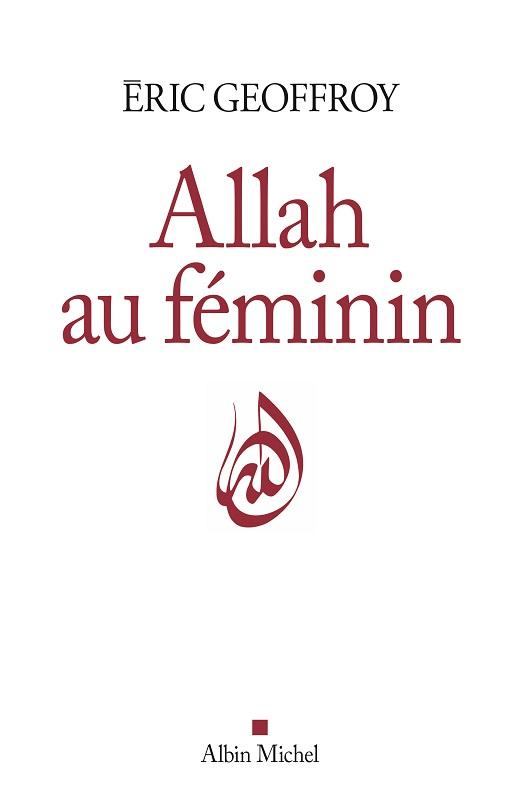 Éric Geoffroy, Allah au féminin (Albin Michel)