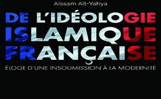 Djihad fikri [*], note de lecture critique De l'idéologie islamique française. Eloge d'une insoumission à la modernité d'Aït Yahya Aïssam.  (1/2)