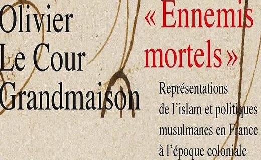 Olivier Le Cour Grandmaison, « Ennemis mortels ». Représentations de l'islam et politiques musulmanes en France à l'époque coloniale.