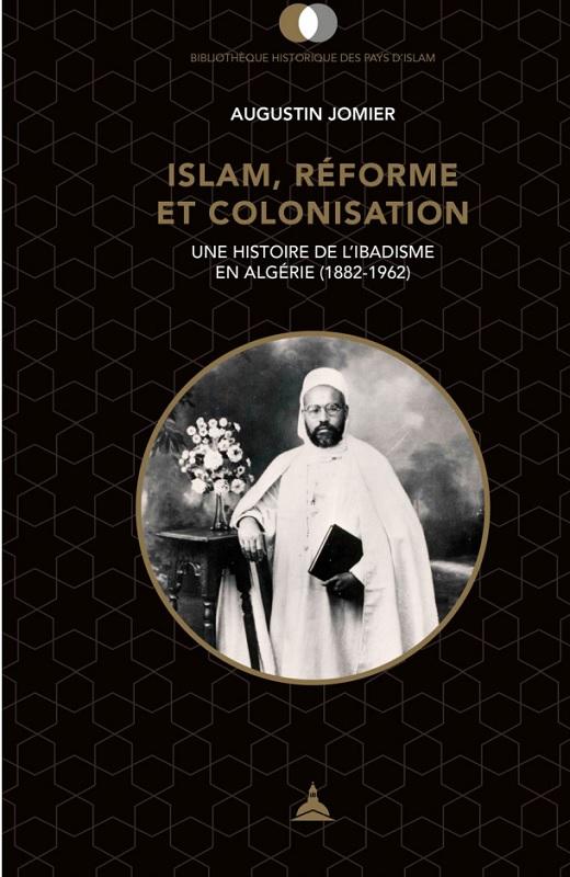 Islam, réforme et colonisation. Une histoire de l'ibadisme en Algérie (1882-1962)
