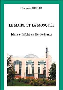 LE MAIRE ET LA MOSQUÉE : Islam et laïcité en Île-de-France