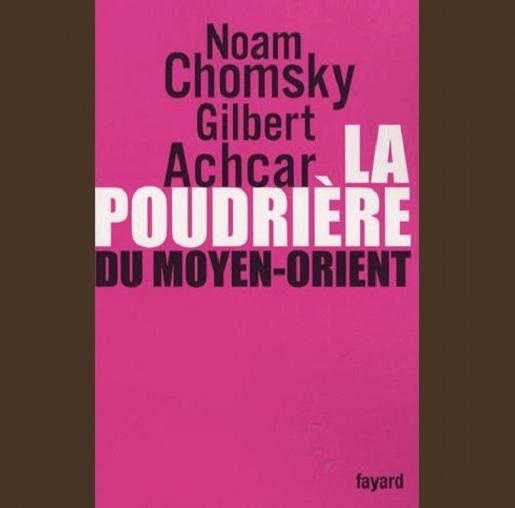 La poudrière du Moyen-Orient, Gilbert Achcar et Noam Chomsky