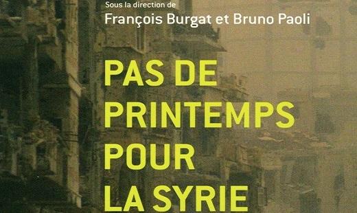 Pas de printemps pour la Syrie. Les clés pour comprendre les acteurs et les défis de la crise (2011-2013). François Burgat, Bruno Paoli (dir.)