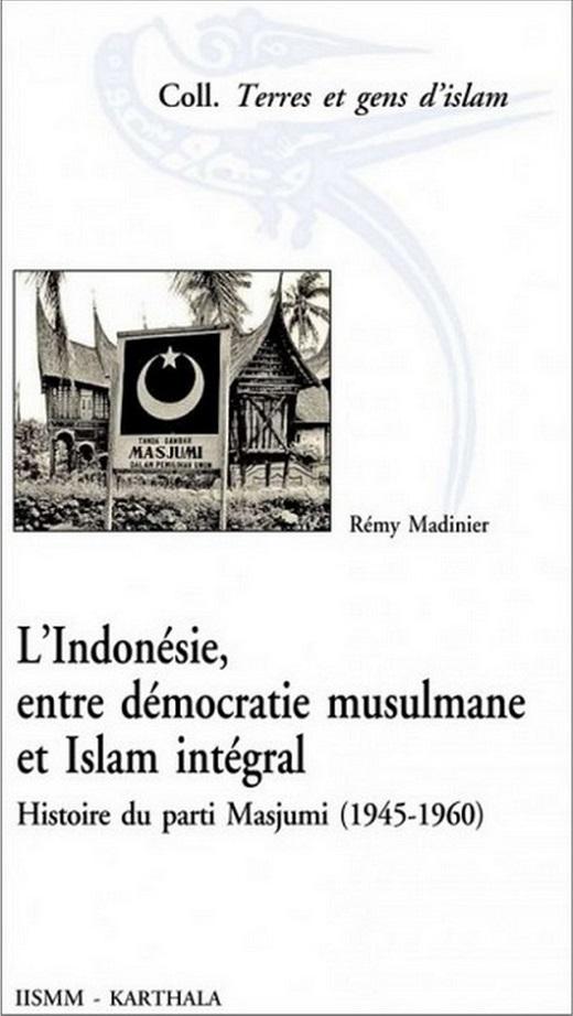 L'Indonésie, entre démocratie musulmane et Islam intégral. Histoire du parti Masjumi (1945-1960)