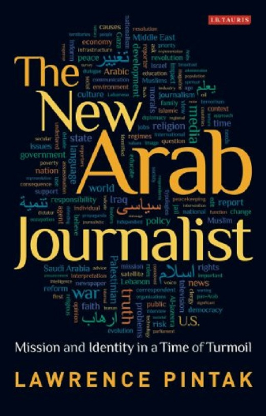 The New Arab Journalist: Mission and Identity in a Time of Turmoil