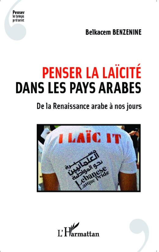 Penser la laïcité dans les pays arabes : De la Renaissance arabe à nos jours.