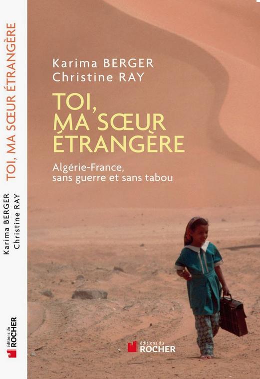 Toi, ma sœur étrangère Algérie-France, sans guerre et sans tabou de Karima Berger, Christine Ray