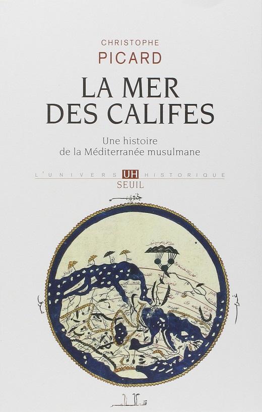La mer des califes : Une histoire de la Méditerranée musulmane (VIIe-XIIe siècle)