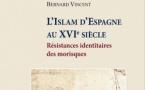 L'Islam d'Espagne au XVI ème siècle, résistances identitaires des morisques