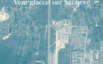 Vent glacial sur Sarajevo (Guillaume ANCEL)