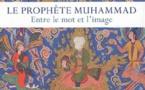 Le prophète Muhammad : entre le mot et l'image.