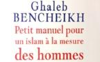 Pour un Islam à visage humain : Entretien avec Ghaleb Bencheikh.