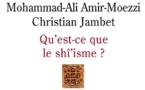 Amir-Moezzi Mohammad Ali et Jambet Christian, Qu'est-ce que le shî'isme ?