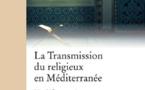 La transmission du religieux en Méditerranée, un défi partagé