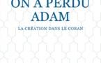 On a perdu Adam - La création dans le Coran (Jacqueline Chabbi)