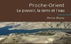 Proche-Orient: Le pouvoir, la terre et l'eau de Pierre Blanc