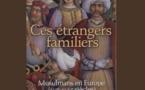 Ces étrangers familiers. Musulmans en Europe (XVIe-XVIIIe siècles)