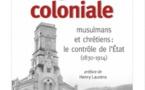 Algérie coloniale, musulmans et chrétiens : le contrôle de l'Etat (1830-1914)