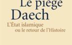 Le piège Daesh : l'Etat islamique ou le retour de l'histoire par Pierre Jean Luizard