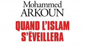 Quand l'islam s'éveillera.Mohammed Arkoun