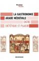 La Gastronomie arabe médiévale entre diététique et plaisir