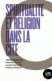 Spiritualité et religion dans la cité